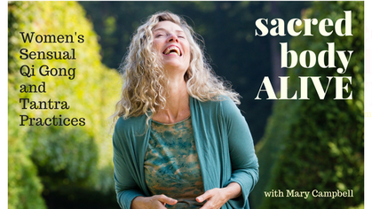 Sacred Body Alive - Women's sensual Qi Gong and Tantra Practices